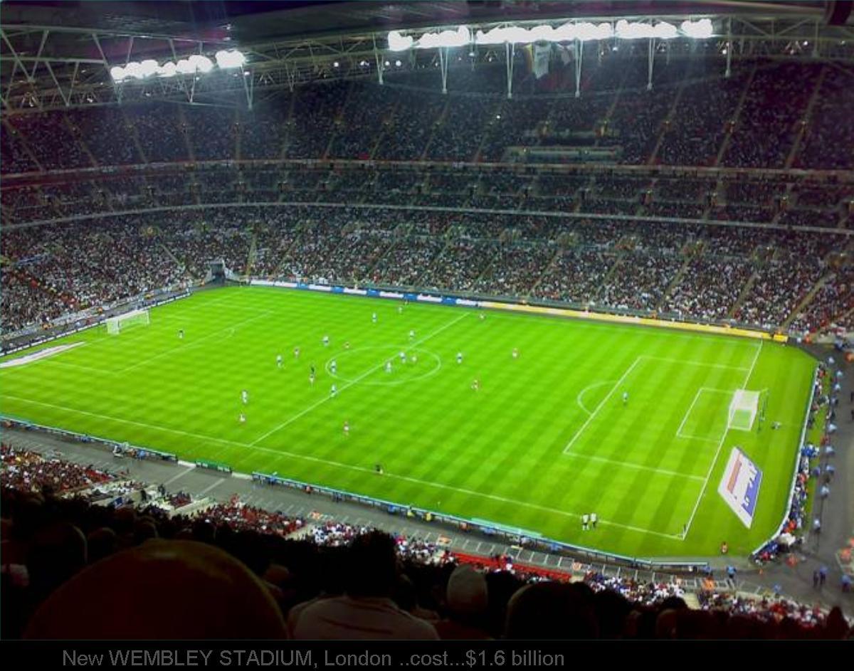 New WEMBLEY STADIUM, London ..cost...$1.6 billion