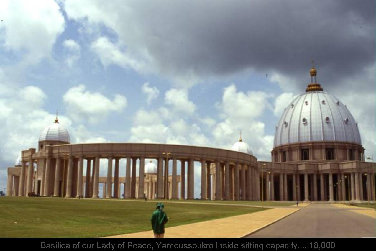 Basilica of our Lady of Peace, Yamoussoukro Inside sitting capacity.....18,000    Outside overflow capacity..100, 000
